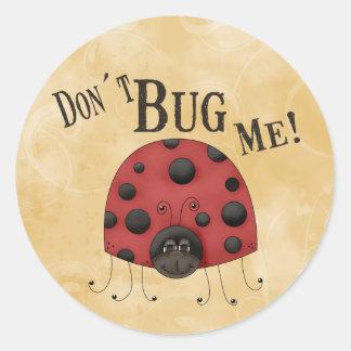 Don´t Bug Me Classic Round Sticker