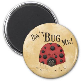 Don´t Bug Me Magnet