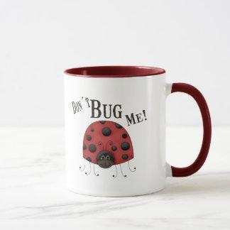 Don´t Bug Me Mug