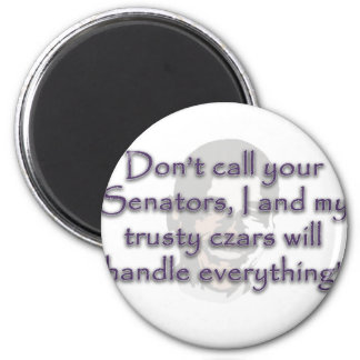 Don't call your Senators, I and my trusty czars wi 2 Inch Round Magnet