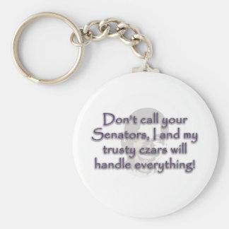 Don't call your Senators, I and my trusty czars wi Basic Round Button Keychain