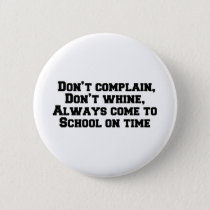 Don't complain, Don't whine, Always come to school Button