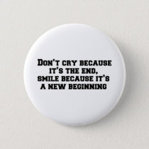 Don't cry because it's the end, smile because it's button