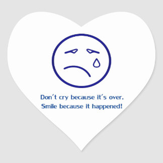 Don ` t cry because it ` s to over., smile heart sticker