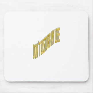 Don`t Disturb my life with coloring yellow Mouse Pad