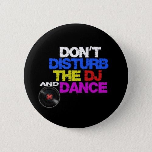 Don´t disturb the dj and dances pinback button