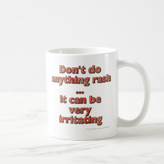 Don t do anything rash It can be very irritating Coffee Mugs