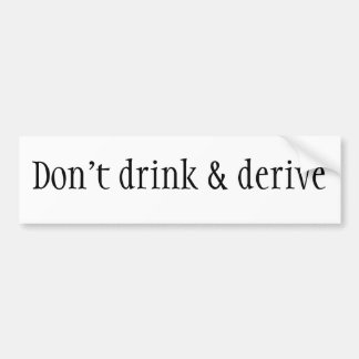 Don t drink derive bumper sticker