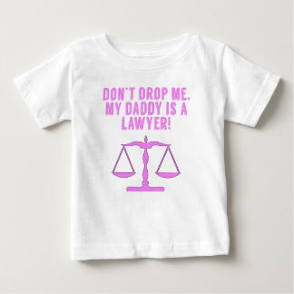 Don't Drop Me My Daddy Is A Lawyer Baby T-Shirt