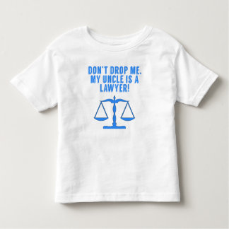 Don't Drop Me My Uncle Is A Lawyer T Shirts