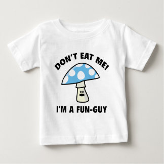 Don't Eat Me! I'm A Fun-Guy. Tee Shirts