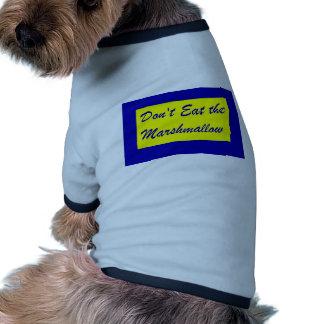 Don t Eat the Marshmallow Dog T-shirt