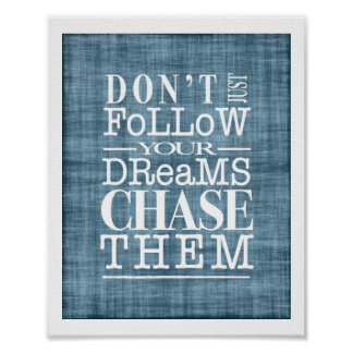 Don t Follow Dreams Chase Them Inspiring Poster