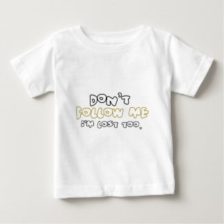 Don`t Follow Me I`M-Lost To Baby T-Shirt