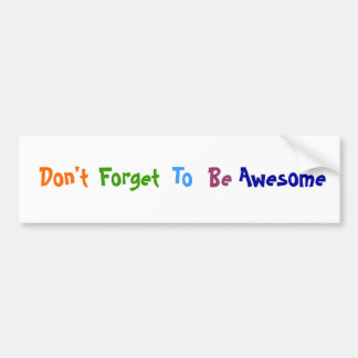 Don t Forget To Be Awesome Bumper Stickers