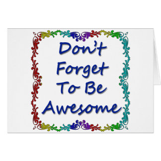 Don t Forget To Be Awesome Cards