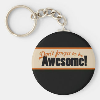Don t Forget to be AWESOME Key Chain