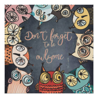 Don´t forget to be owlsome poster