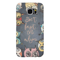 Don´t forget to be owlsome samsung galaxy s6 case