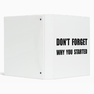 Don?t Forget Why You Started Binder