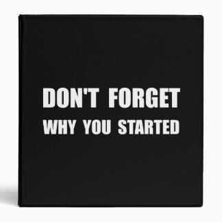 Don?t Forget Why You Started Vinyl Binder