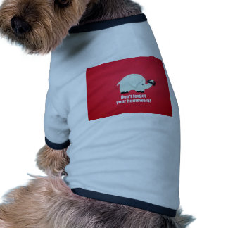 Don t forget your homework pet shirt