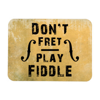 Don t Fret Play Fiddle Violin Gift Rectangle Magnet
