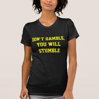Don t gamble t-shirts tshirt