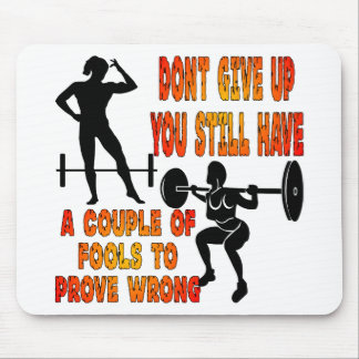 Don't Give Up You Still Have Fools To Prove Wrong Mouse Pad