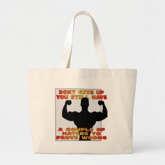 Don't Give Up You Still Have Haters To Prove Wrong Large Tote Bag