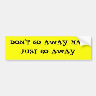 DON`T GO AWAY MAD BUMPER STICKER
