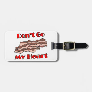Don t Go Bacon My Heart Tag For Bags