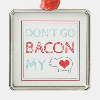 Don t Go Bacon My Heart Christmas Ornament