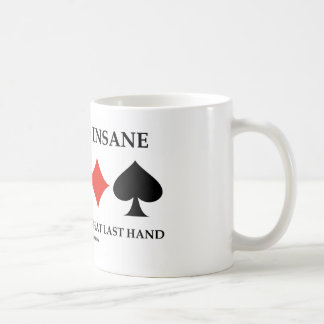 Don t Go Insane Thinking About That Last Hand Coffee Mugs