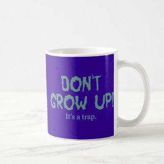 Don t grow up it s a trap mugs