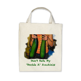 """Don't Hate My """"Double Z"""" Zucchinis! Bags"""