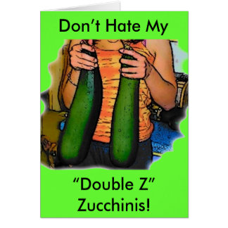 """Don't Hate My """"Double Z"""" Zucchinis! Greeting Card"""