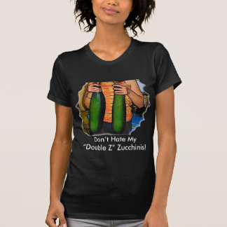 """Don't Hate My """"Double Z"""" Zucchinis! Tee Shirts"""