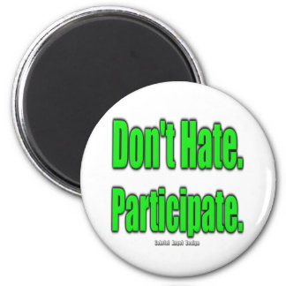 Don t Hate Participate Refrigerator Magnets