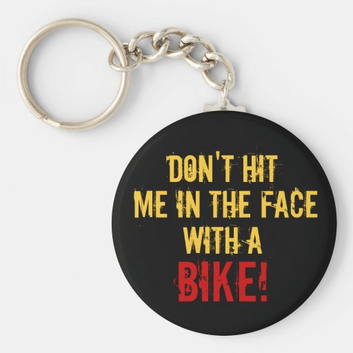 """""""Don't Hit Me in the Face with a Bike!"""" Key Chains"""