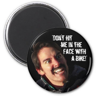 """""""Don't Hit Me in the Face with a Bike!"""" 2 Inch Round Magnet"""