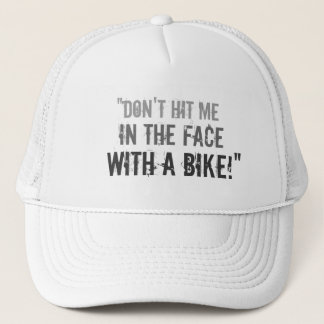 """""""Don't Hit Me in the Face with a Bike!"""" Trucker Hat"""