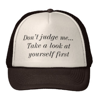 Don't Judge Me...Take A Look At Yourself First hat