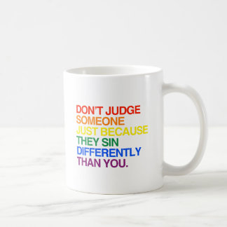 DON T JUDGE SOMEONE BECAUSE THEY SIN DIFFERENTLY MUG