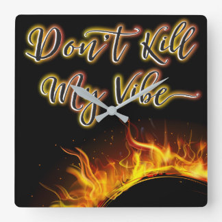 Don't Kill My Vibe Fire Clock
