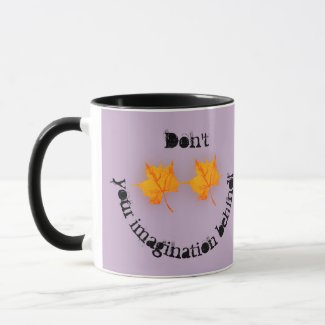 Don't Leaf Your Imagination Behind! Mug