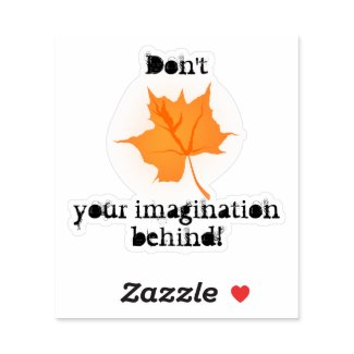 Don't Leaf Your Imagination Behind! Sticker