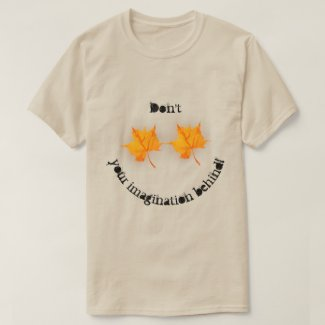 Don't Leaf Your Imagination Behind! T-Shirt