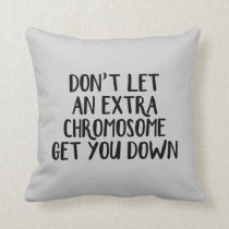 Don't let an extra chromosome get you down throw pillow