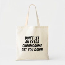 Don't let an extra chromosome get you down tote bag